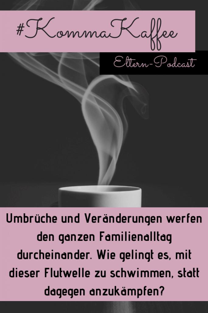Wie geht man mit Umbrüchen im Familienalltag um? Wenn neue Abläufe und Umstellungen das ganze Familienleben durcheinanderwerfen. #Familienleben #Elternblog #deutschsprachigerPodcast #Mamaleben #Mamapodcast